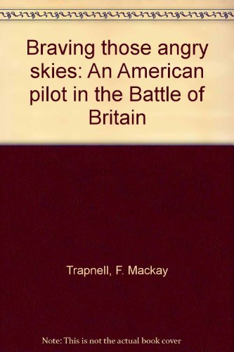 9780963924209: Braving those angry skies: An American pilot in the Battle of Britain