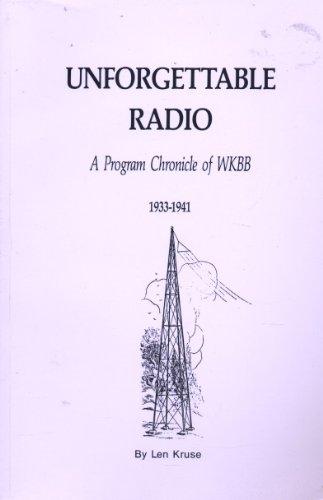 Unforgettable Radio: A Program Chronicle of WKBB, 1933-1941: Kruse, Len