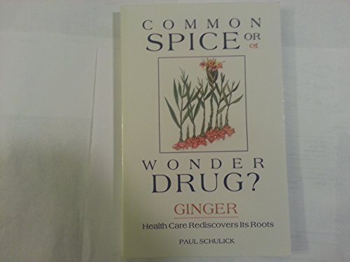 9780963929709: Common spice or wonder drug?: Ginger-- health care rediscovers its roots