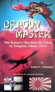 Dragon Master : the Kaiser's one-man air force in Tsingtau, China, 1914 : a non-fiction book ...