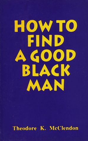 How to Find a Good Black Man: Find Yourself: Theodore McClendon
