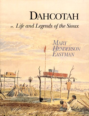 9780963933850: Dahcotah: Or, Life and Legends of the Sioux Around Fort Snelling