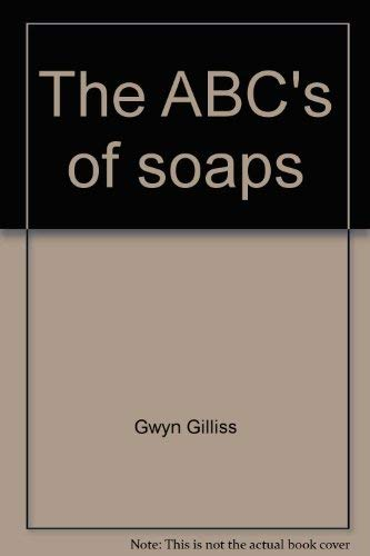 The ABC's of soaps: All you need for a career in daytime TV: Gilliss, Gwyn
