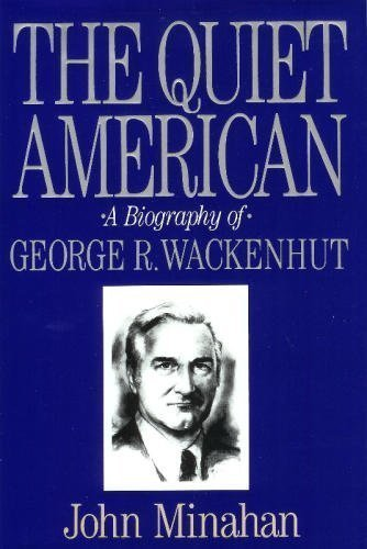 The Quiet American: A Biography of George: Minahan, John