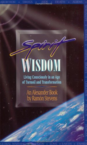 SPIRIT WISDOM Living Consciously in an Age of Turmoil and Transformation: Stevens, Ramon