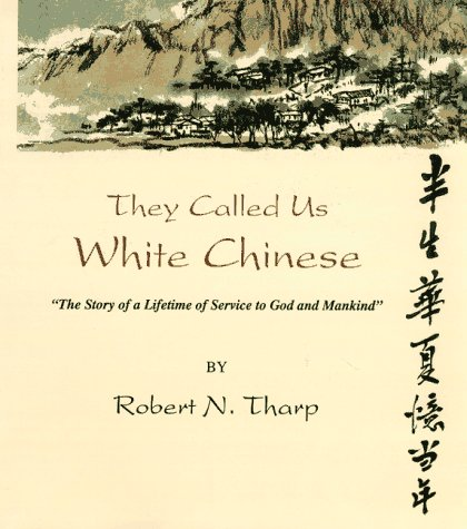 They Called Us White Chinese: The Story of a Lifetime of Service to God Mankind
