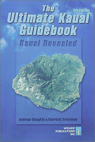 The Ultimate Kauai Guidebook: Kauai Revealed: Doughty, Andrew; Friedman,