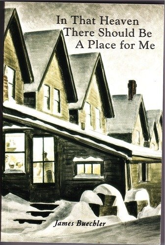 In That Heaven There Should Be a Place for Me: Stories of the Mohawk Valley: Buechler, James