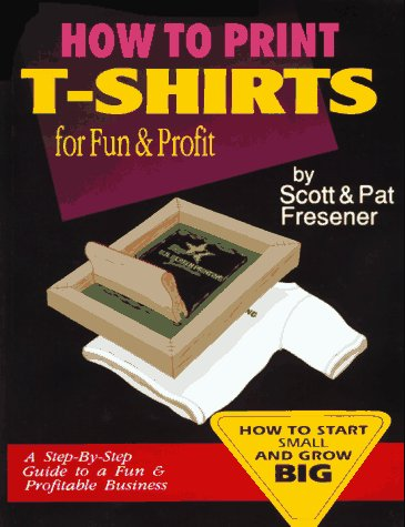 9780963947406: How to Print T-Shirts for Fun and Profit