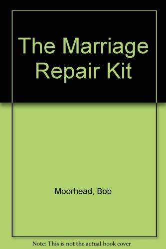 The Marriage Repair Kit: Bob Moorhead