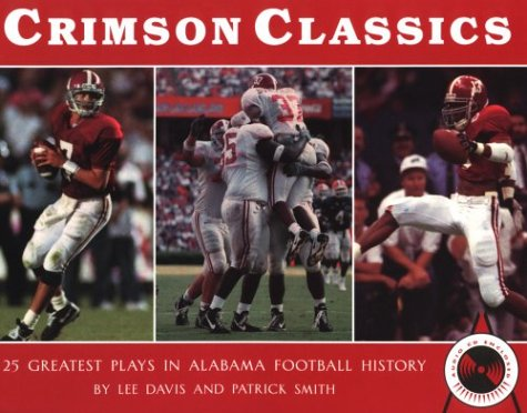 Crimson Classics: 25 Greatest Plays in Alabama Football History (0963950576) by Lee Davis; Patrick Smith