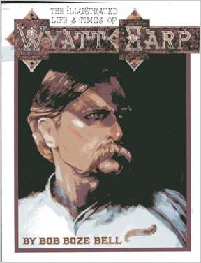 9780963954947: The Illustrated Life and Times of Wyatt Earp