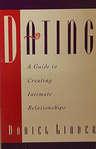 9780963956507: Dating: A Guide to Creating Intimate Relationships