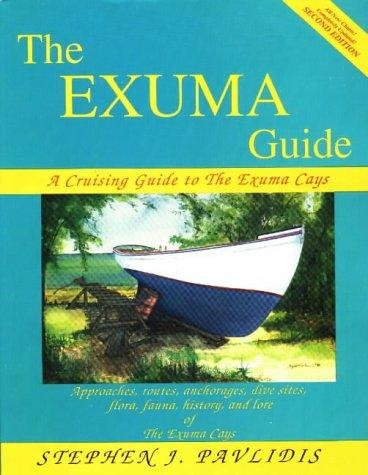 9780963956613: The Exuma Guide: A Cruising Guide to the Exuma Cays : Approaches, Routes, Anchorages, Dive Sights, Flora, Fauna, History, and Lore of the Exuma Cays