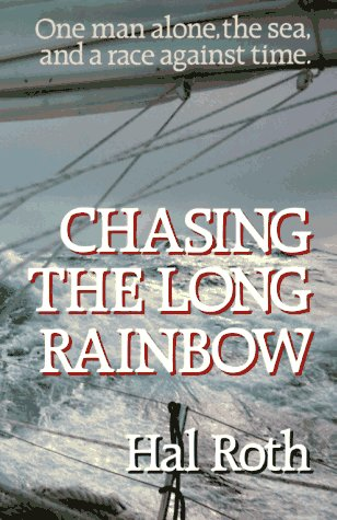 9780963956668: Chasing the Long Rainbow: The Drama of a Singlehanded Sailing Race Around the World