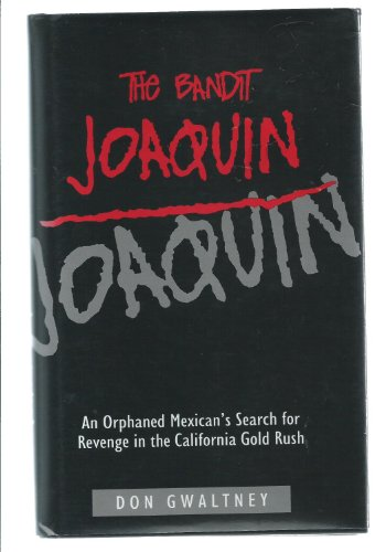 9780963959102: The bandit Joaquín: An orphaned Mexican's search for revenge in the California gold rush