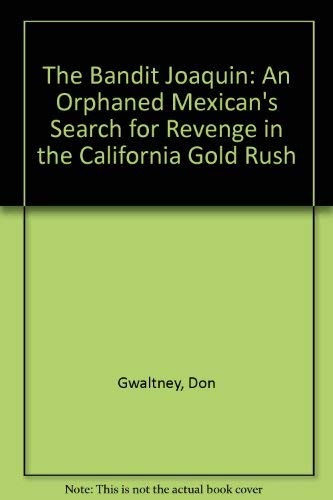 9780963959157: The Bandit Joaquin: An Orphaned Mexican's Search for Revenge in the California Gold Rush