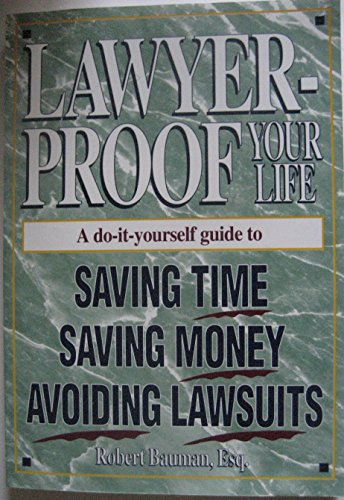 Lawyer-Proof Your Life: A Do-It-Yourself Guide to: Robert E. Bauman