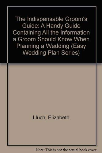 The Indispensable Groom's Guide: A Handy Guide Containing All the Information a Groom Should ...