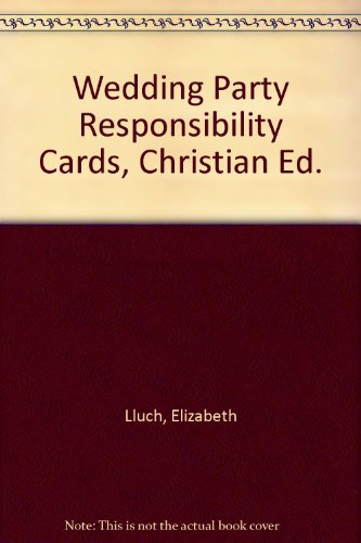 Wedding Party Responsibility Cards, Christian Ed. (9780963965448) by Elizabeth Lluch; Alex Lluch