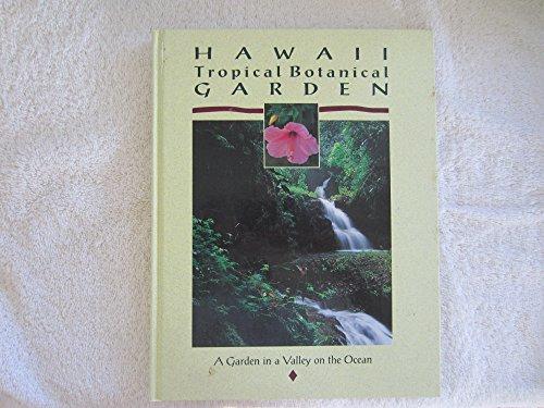Hawaii Tropical Botanical Garden : A Garden in a Valley on the Ocean: Anderson, Cynthia {Project ...