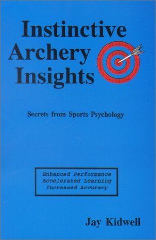 9780963971807: Instinctive archery insights: Enhanced performance, accelerated learning, increased accuracy