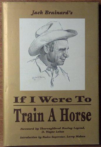 If I Were to Train a Horse: Jack Brainard
