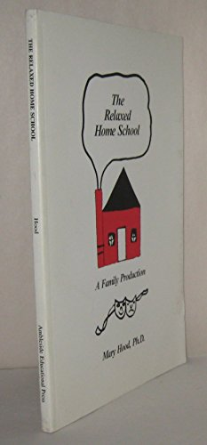 9780963974006: The Relaxed Home School: A Family Production