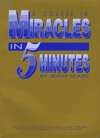 A Course in Miracles in 5 Minutes: Sears, Jerry