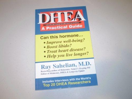 Dhea : A Practical Guide: Ray M.D. Sahelian