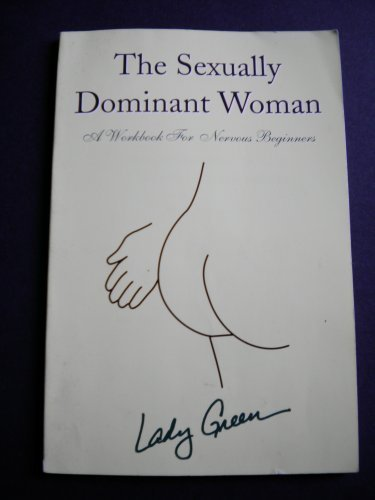 9780963976307: Sexually Dominant Woman: A Workbook for Nervous Beginners