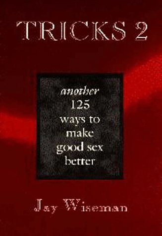 Tricks 2: Another 125 Ways to Make Good Sex Better (0963976338) by Wiseman, Jay