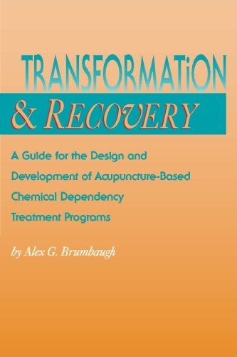 9780963979100: Transformation and Recovery: A Guide for the Design and Development of Acupuncture- Based Chemical Dependency Treatment Programs