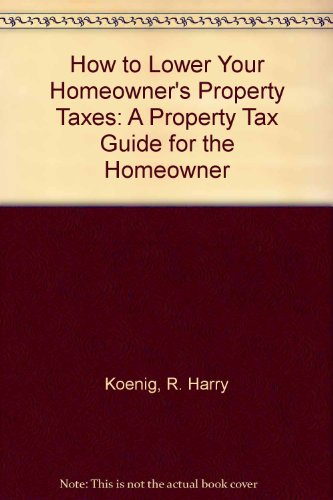 How to Lower Your Homeowner's Property Taxes: R. Harry Koenig,