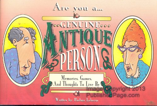 Are You A Genuine Antique Person: Memories, Games and Thoughts to Live By: Thelma Labacus, Jay ...