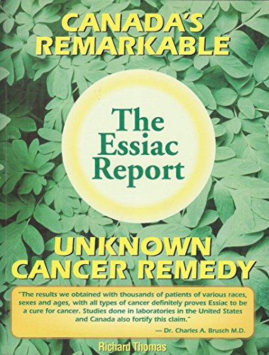The Essiac Report: The True Story of a Canadian Herbal Cancer Remedy and of the Thousands of Live...