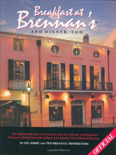 Breakfast at Brennan's and Dinner, Too: The Original and Most Recent Recipes from New Orleans&...