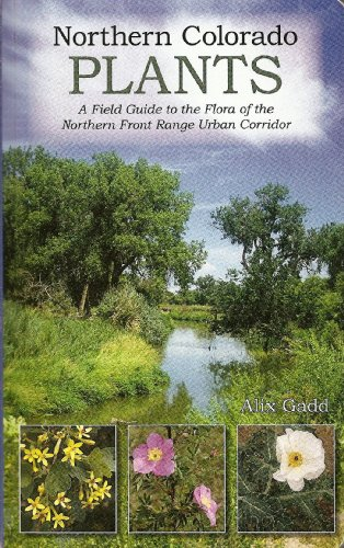 9780963984210: Northern Colorado Plants - A Field Guide to the Flora of the Northern Front Range Urban Corridor