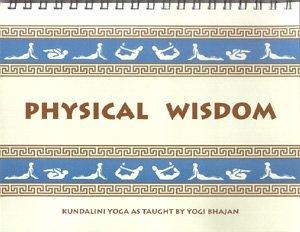 Physical wisdom: Kundalini yoga: Harbhajan Singh Khalsa