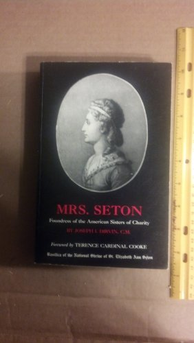 Mrs. Seton: Foundress of the American Sisters of Charity: Joseph L. Dirvin, C.M.