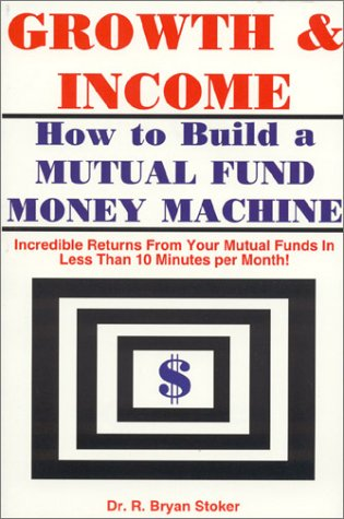 9780963986375: Growth & Income: How to Build a Mutual Fund Money Machine