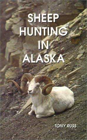 Sheep Hunting in Alaska: The Dall Sheep Hunters Guide: Tony Russ