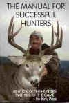 9780963986948: The Manual for Successful Hunters : Why 10% of the Hunters Take 90% of the Game