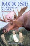 9780963986993: Moose Hunting In Alaska: The Secrets To Success