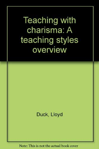 Teaching with charisma: A teaching styles overview: Lloyd Duck