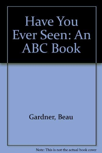 Have You Ever Seen: An ABC Book: Gardner, Beau