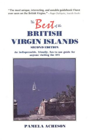 9780963990549: The Best of the British Virgin Islands: An Undispensable, Friendly, Fun-To-Use Guide for Anyone Visiting the BVI (The Best of Series)