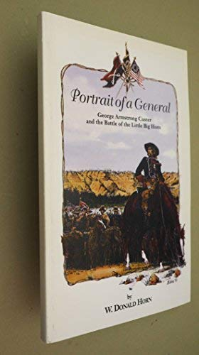 Portrait of a General, George Armstrong Custer: W. Donald Horn
