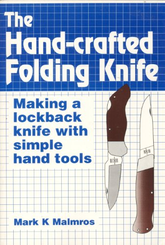 9780963995018: The Hand-Crafted Folding Knife: Making a Lockback Knife With Simple Hand Tools