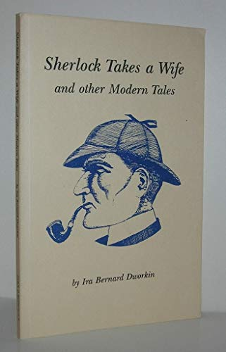 Sherlock Takes a Wife and Other Modern Tales: Dworkin, Ira Bernard